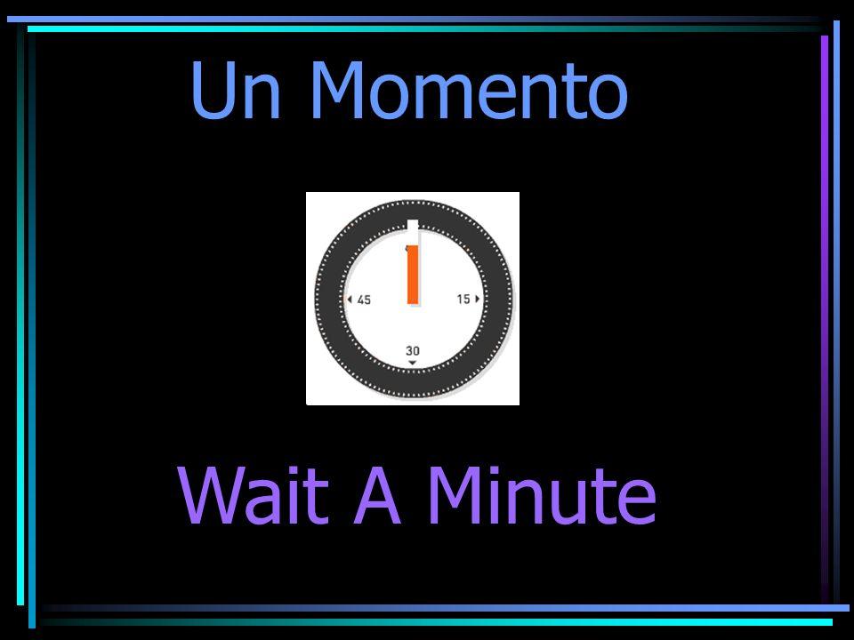 Un Momento Wait A Minute