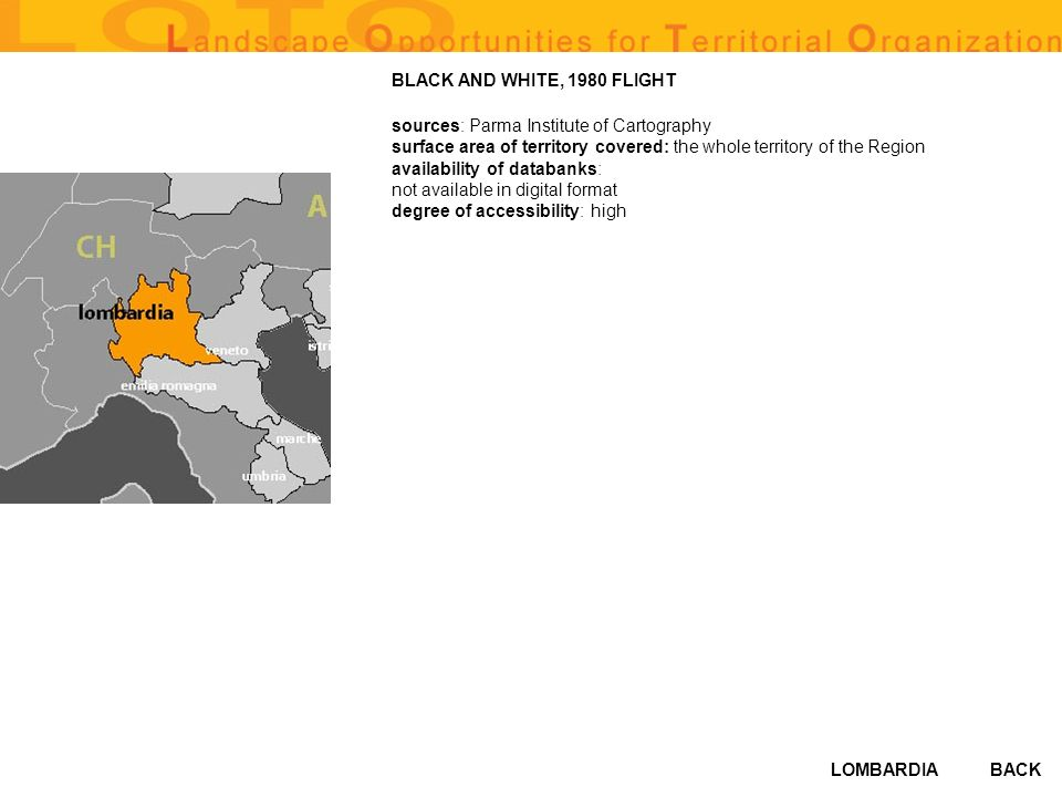 LOMBARDIABACK BLACK AND WHITE, 1980 FLIGHT sources: Parma Institute of Cartography surface area of territory covered: the whole territory of the Region availability of databanks: not available in digital format degree of accessibility: high