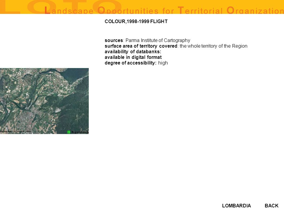 LOMBARDIABACK COLOUR,1998-1999 FLIGHT sources: Parma Institute of Cartography surface area of territory covered: the whole territory of the Region availability of databanks: available in digital format degree of accessibility: high
