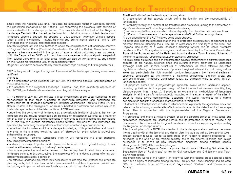 LOMBARDIA MUNICIPALITY subject: Municipality (Municipality and/or involved departments) name of institution: Comune specific competence landscape planning; according to Regional landscape territorial plan the new municipality plans should have also landscape contents and values.