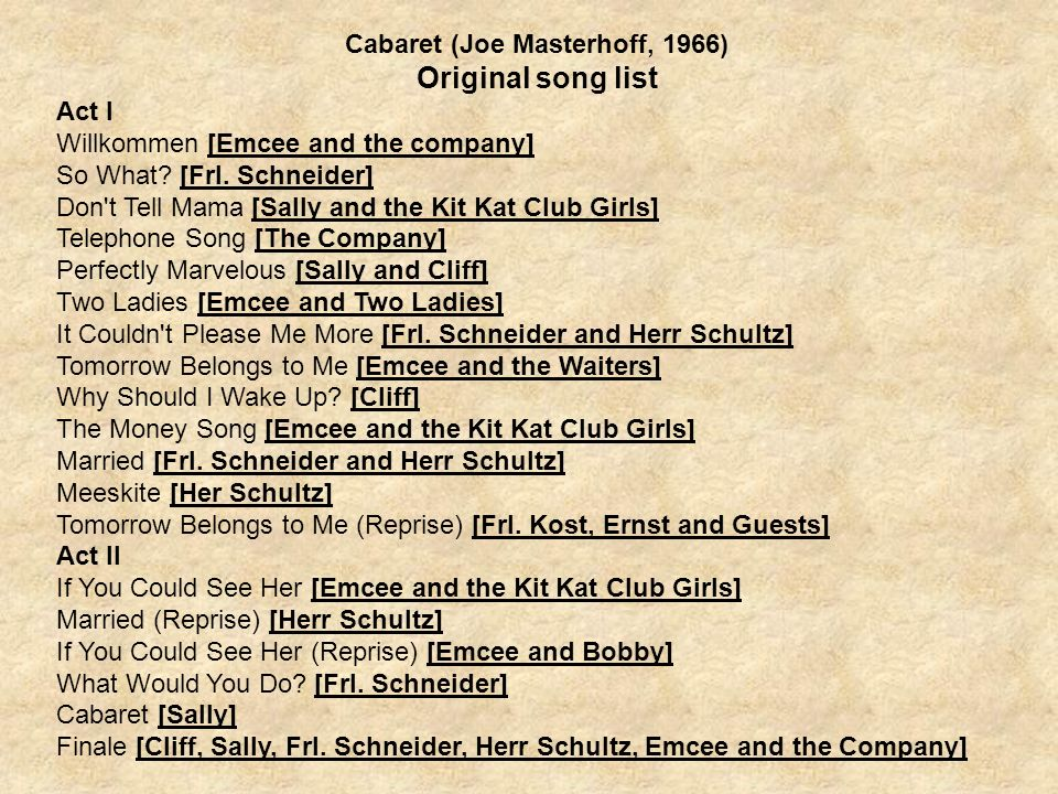 Cabaret (Joe Masterhoff, 1966) Original song list Act I Willkommen [Emcee and the company] So What.