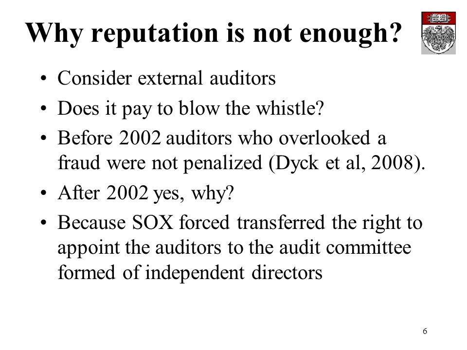 6 Why reputation is not enough? Consider external auditors Does it pay to blow the whistle? Before 2002 auditors who overlooked a fraud were not penal