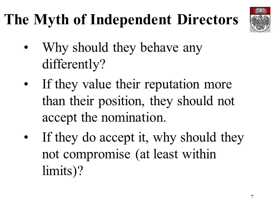 7 The Myth of Independent Directors Why should they behave any differently.