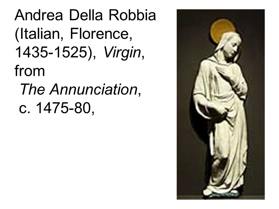 Andrea Della Robbia (Italian, Florence, 1435-1525), Virgin, from The Annunciation, c. 1475-80,