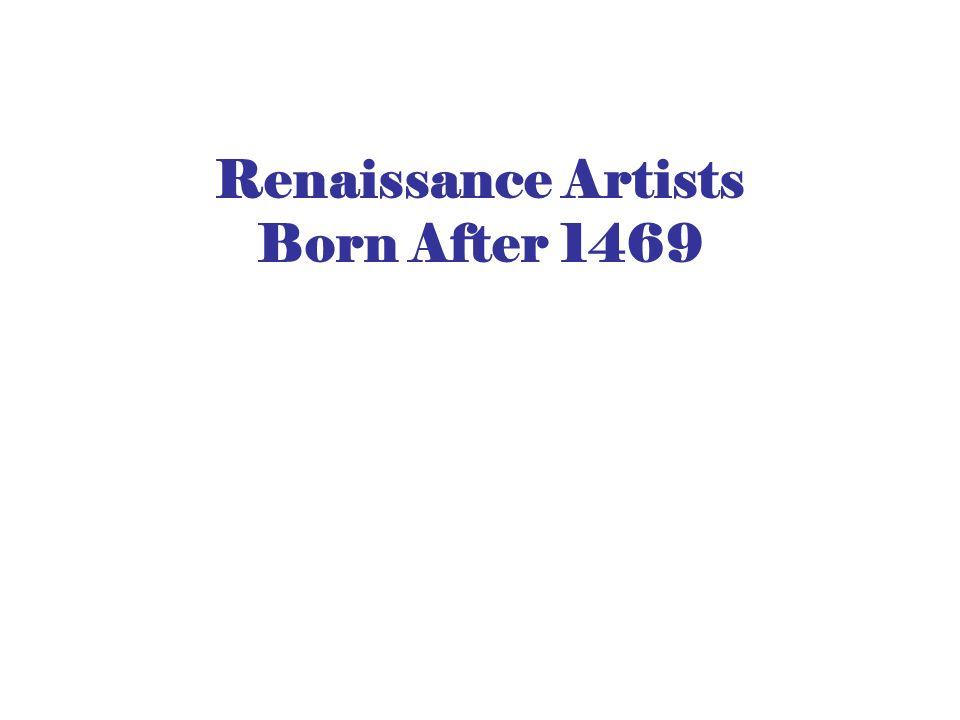 Renaissance Artists Born After 1469