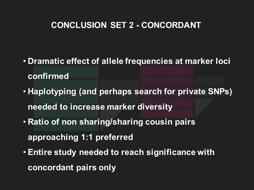 CONCLUSION SET 2 - CONCORDANT Dramatic effect of allele frequencies at marker loci confirmed Haplotyping (and perhaps search for private SNPs) needed