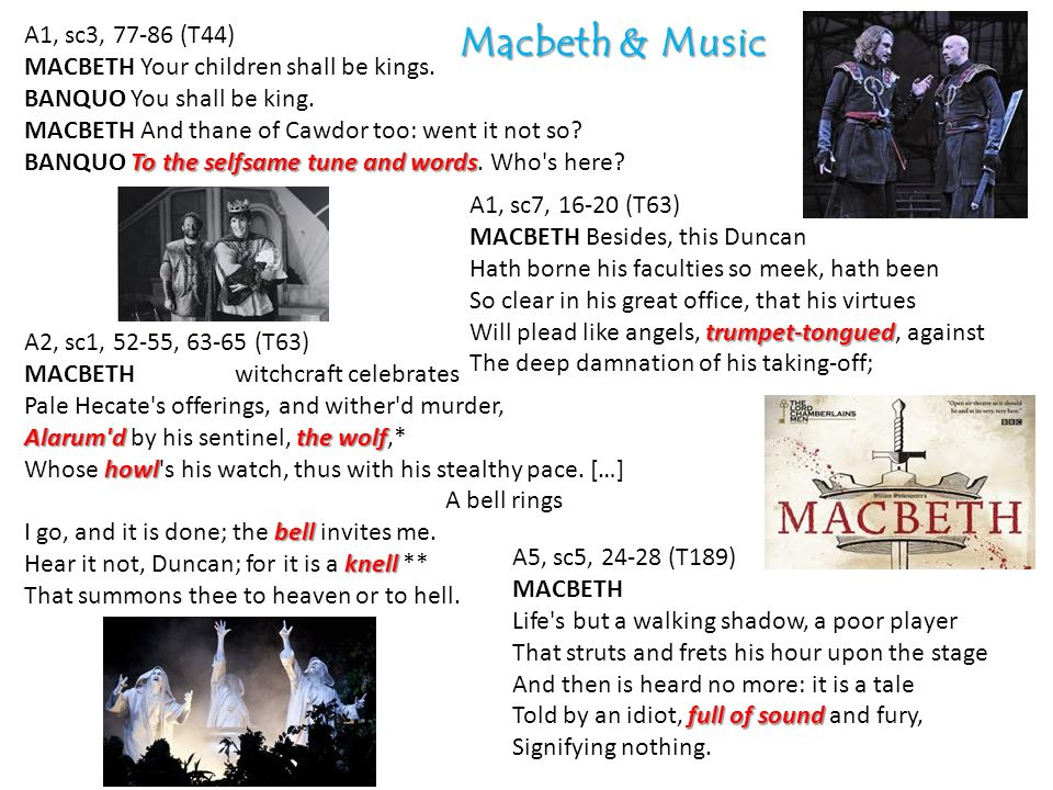 A1, sc3, 77-86 (T44) To the selfsame tune and words MACBETH Your children shall be kings.