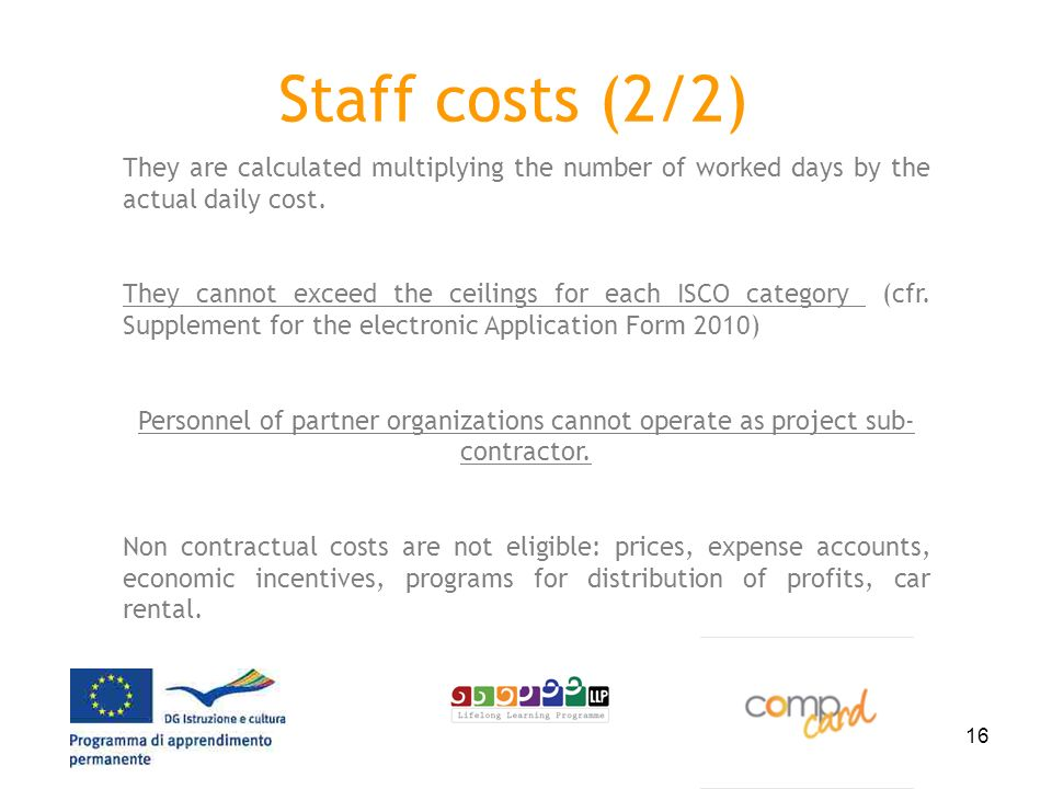 16 Staff costs (2/2) They are calculated multiplying the number of worked days by the actual daily cost.