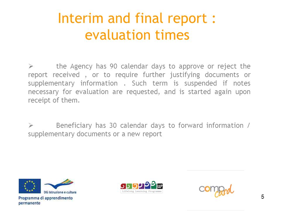 5 Interim and final report : evaluation times the Agency has 90 calendar days to approve or reject the report received, or to require further justifying documents or supplementary information.