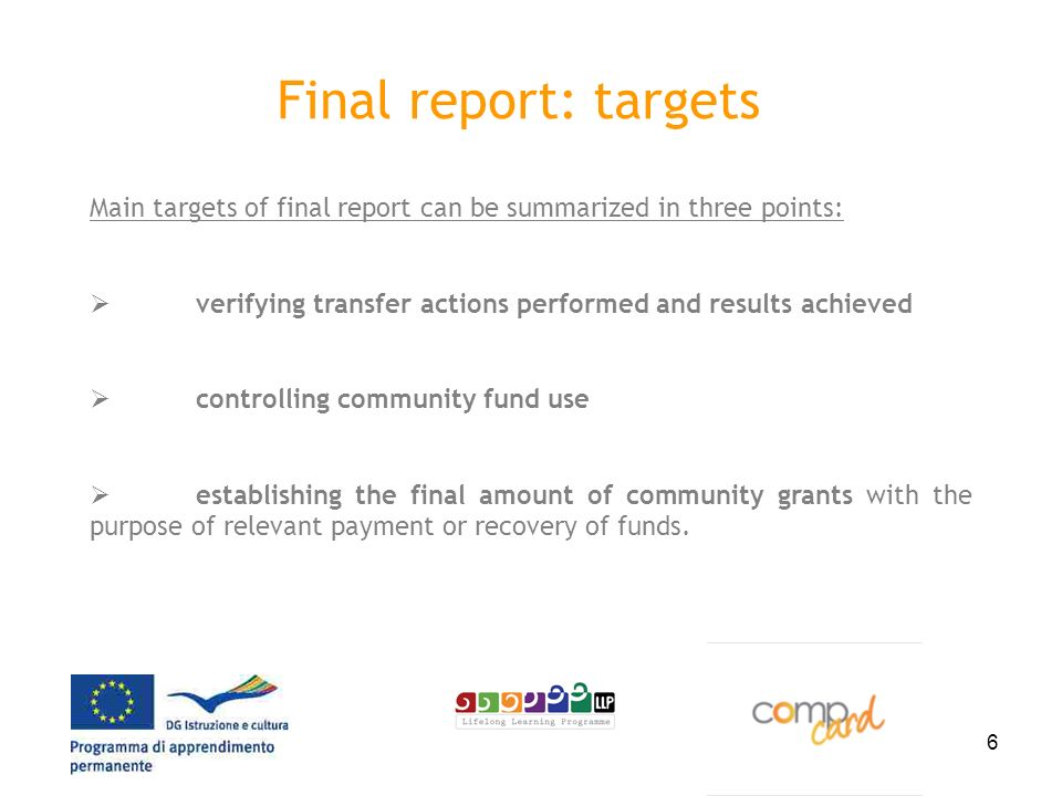 6 Final report: targets Main targets of final report can be summarized in three points: verifying transfer actions performed and results achieved cont