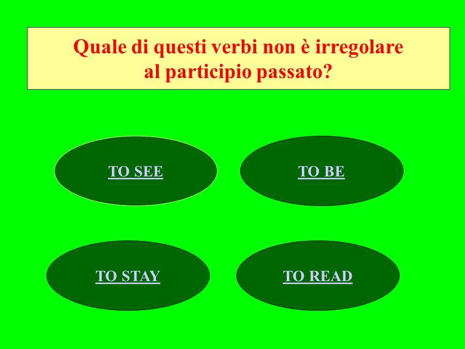 Quale di questi verbi non è irregolare al participio passato? TO SEETO BE TO STAYTO READ