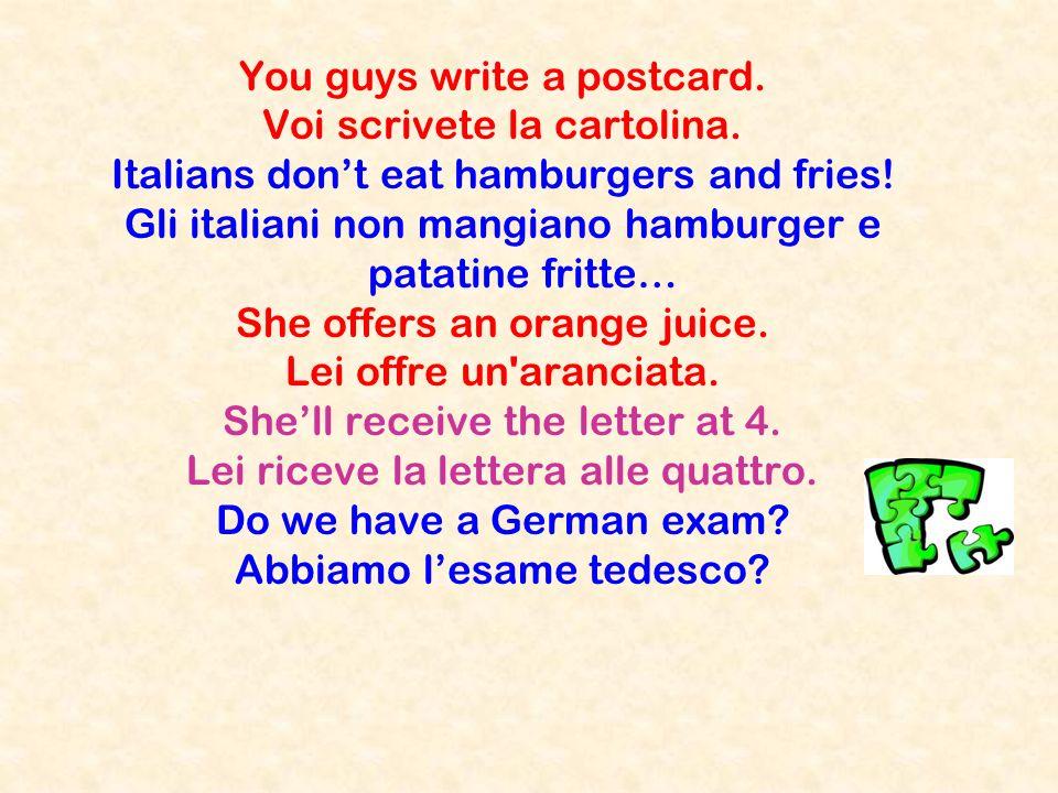 You guys write a postcard. Voi scrivete la cartolina. Italians dont eat hamburgers and fries! Gli italiani non mangiano hamburger e patatine fritte… S