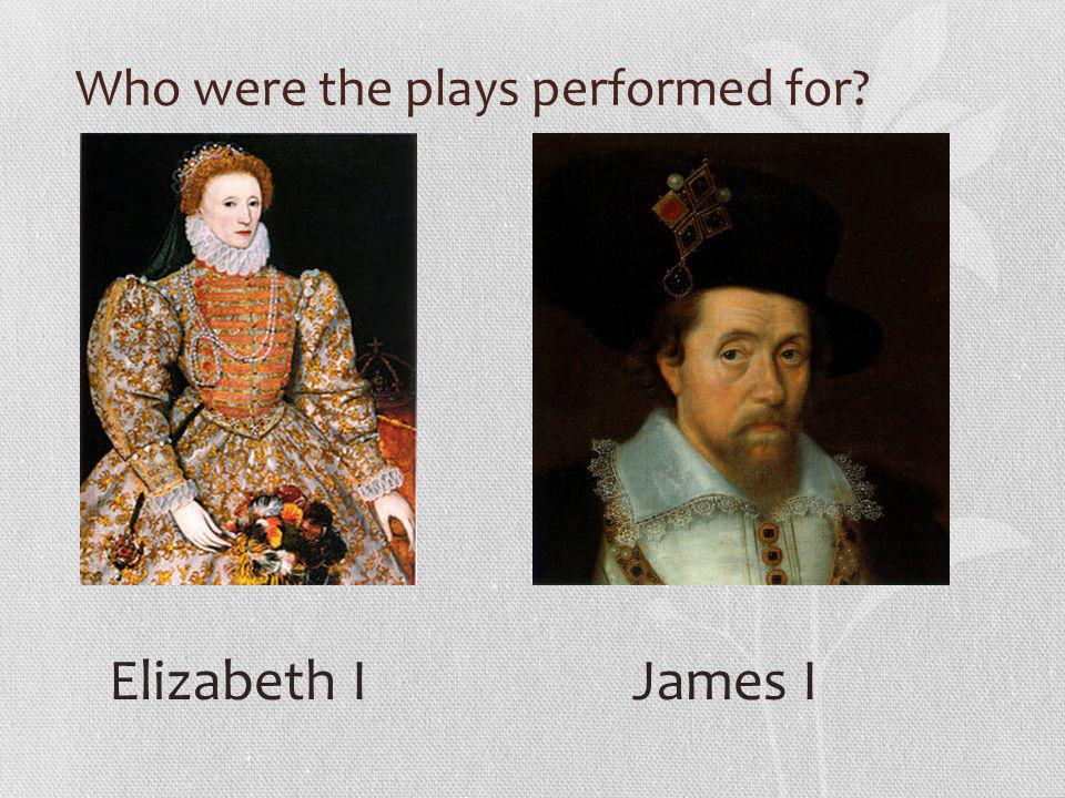 Who were the plays performed for Elizabeth IJames I