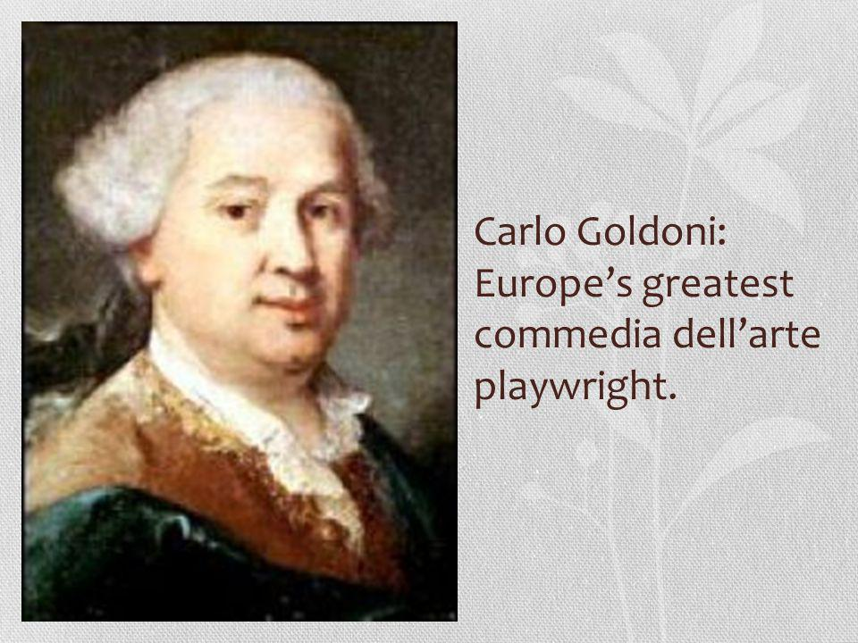 Carlo Goldoni: Europes greatest commedia dellarte playwright.
