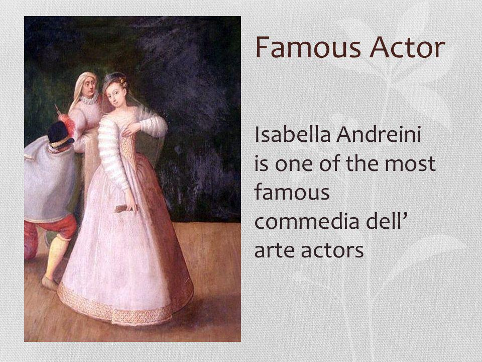 Famous Actor Isabella Andreini is one of the most famous commedia dell arte actors