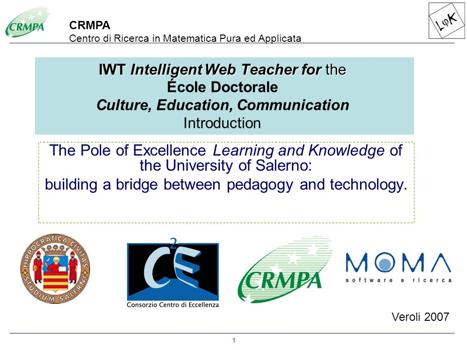 1 Veroli 2007 The Pole of Excellence Learning and Knowledge of the University of Salerno: building a bridge between pedagogy and technology. CRMPA Cen