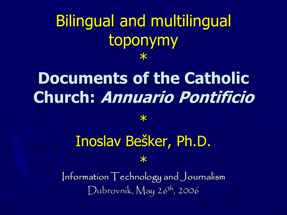 Bilingual and multilingual toponymy * Documents of the Catholic Church: Annuario Pontificio * Inoslav Bešker, Ph.D. * Information Technology and Journ