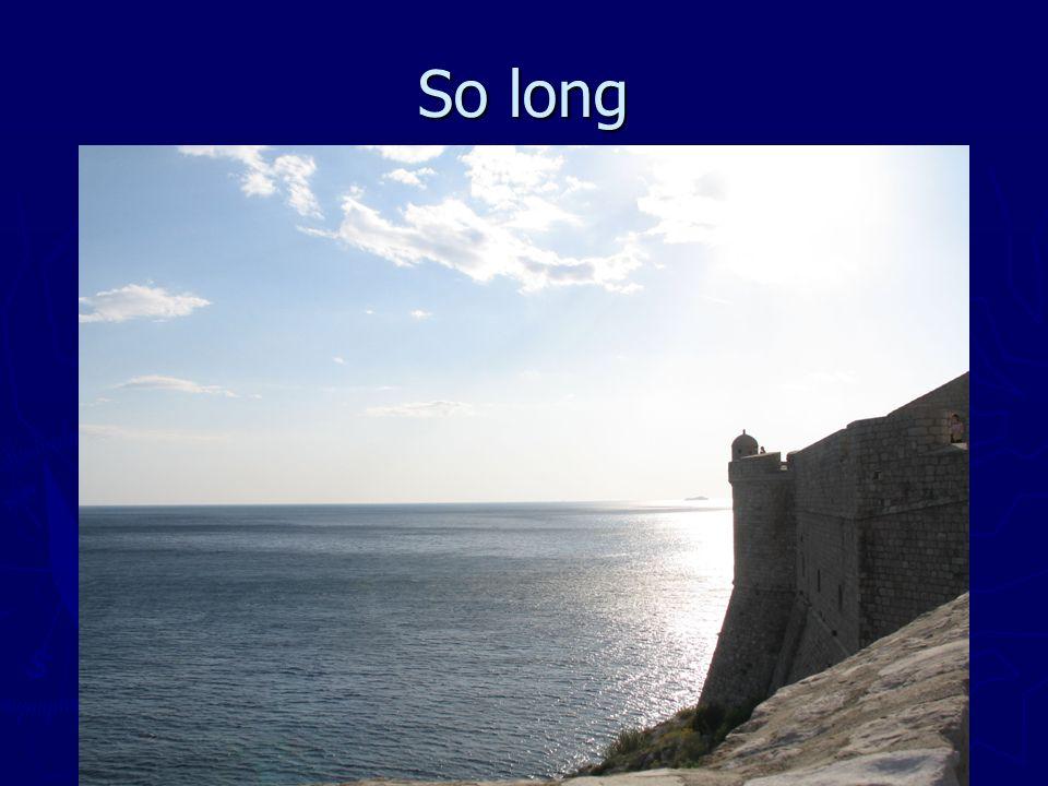 So long