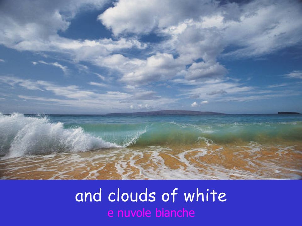 and clouds of white e nuvole bianche