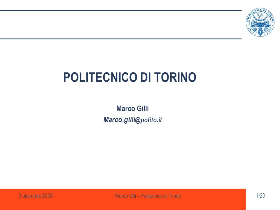 3 dicembre 2008Marco Gilli – Politecnico di Torino2/20 POLITECNICO DI TORINO It is a centre of teaching and research, and one of the most important universities in Europe for engineering and architecture studies, strongly committed to collaboration with industry