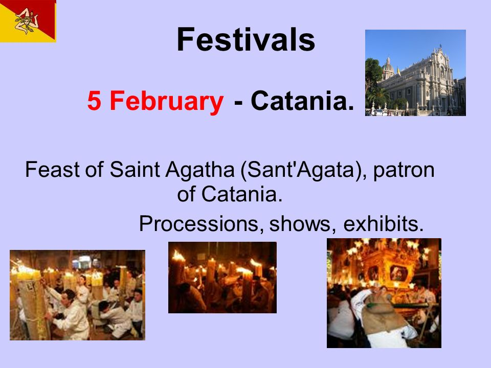 Festivals 5 February - Catania.Feast of Saint Agatha (Sant Agata), patron of Catania.