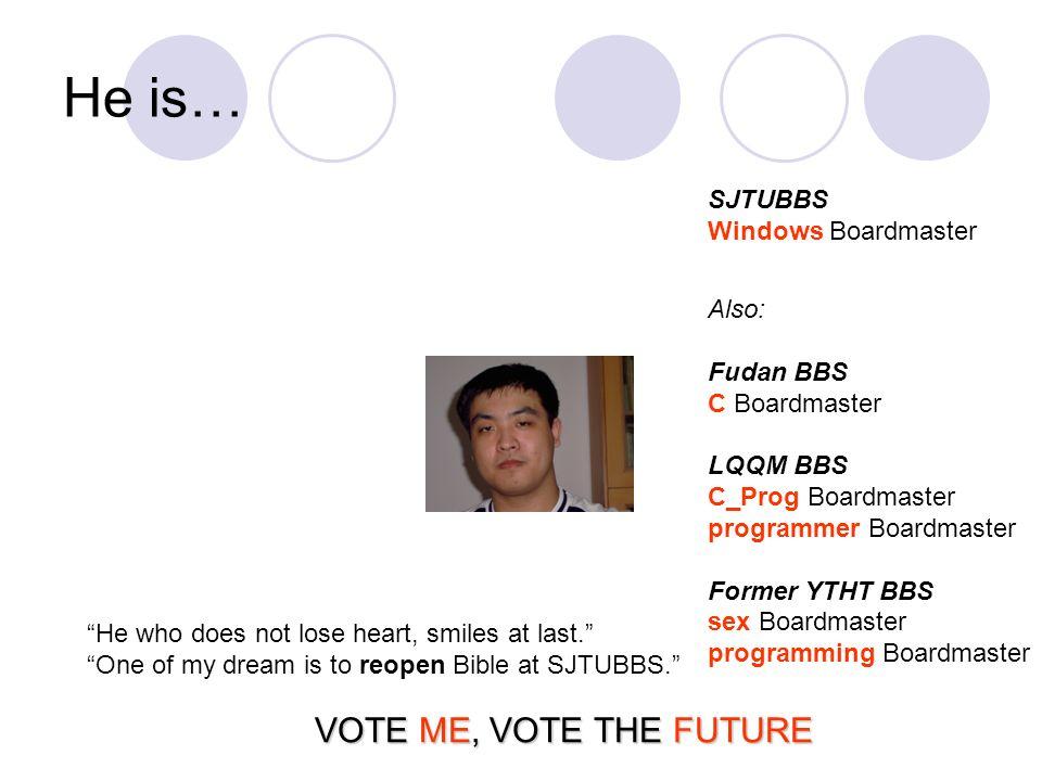 He is… SJTUBBS Windows Boardmaster Also: Fudan BBS C Boardmaster LQQM BBS C_Prog Boardmaster programmer Boardmaster Former YTHT BBS sex Boardmaster programming Boardmaster He who does not lose heart, smiles at last.