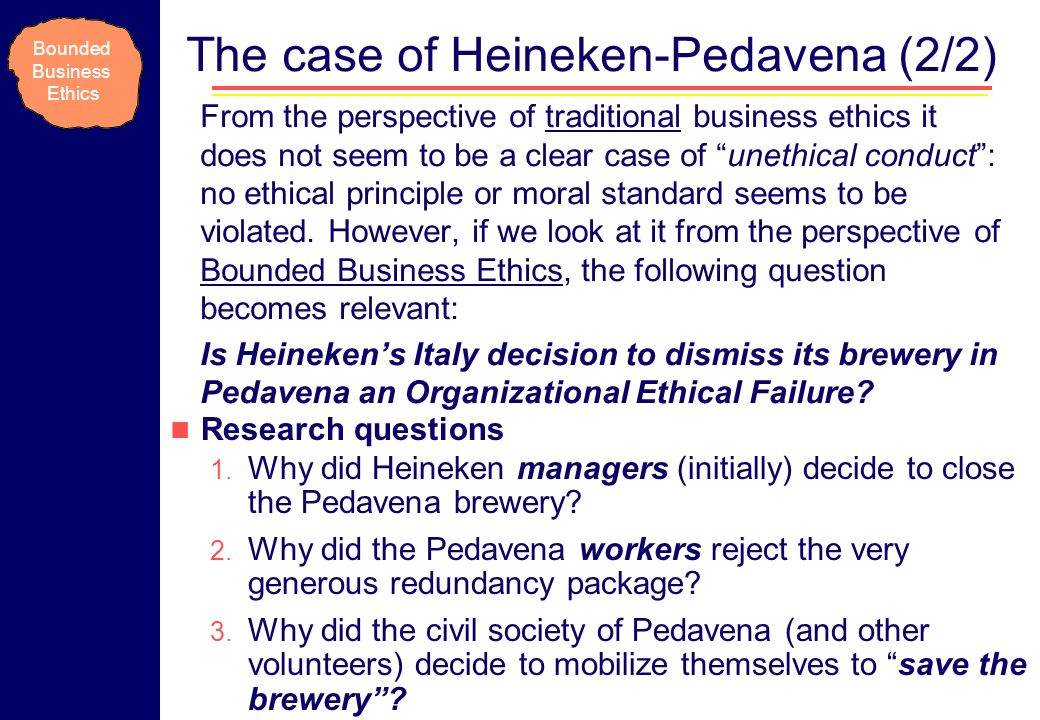 The case of Heineken-Pedavena (2/2) From the perspective of traditional business ethics it does not seem to be a clear case of unethical conduct: no e