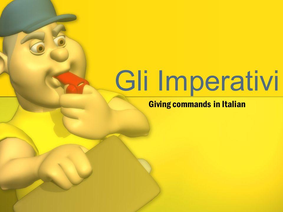 Gli Imperativi Giving commands in Italian