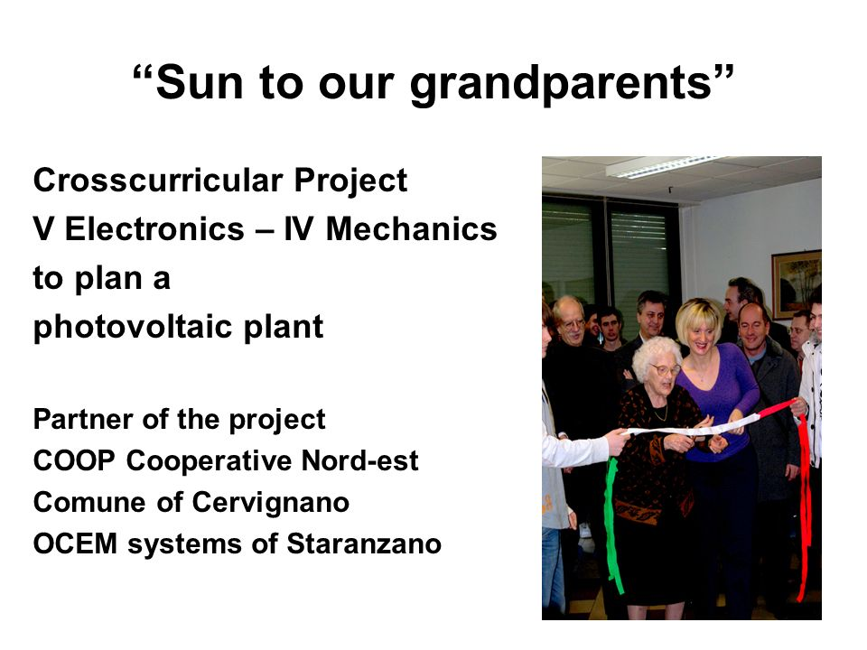 Sun to our grandparents Crosscurricular Project V Electronics – IV Mechanics to plan a photovoltaic plant Partner of the project COOP Cooperative Nord