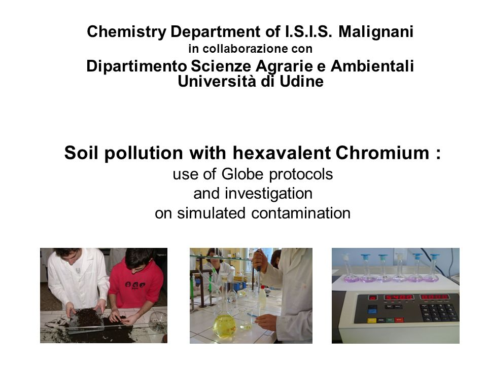 Soil pollution with hexavalent Chromium : use of Globe protocols and investigation on simulated contamination Chemistry Department of I.S.I.S. Maligna