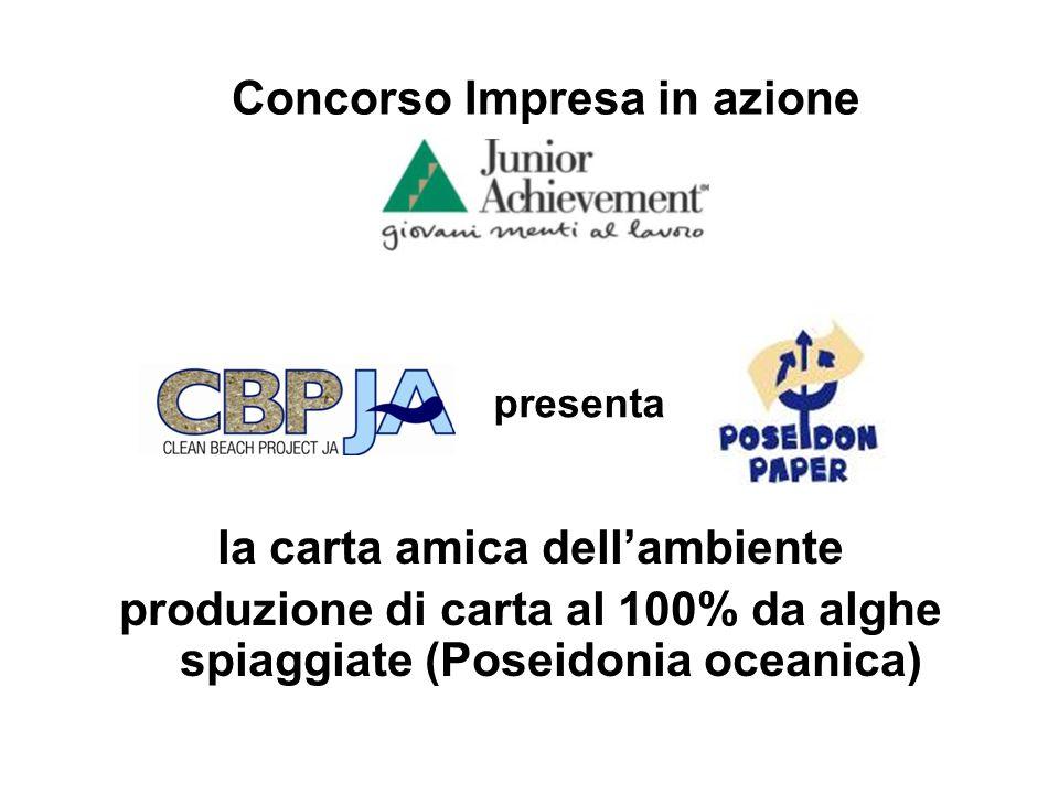 la carta amica dellambiente produzione di carta al 100% da alghe spiaggiate (Poseidonia oceanica) Concorso Impresa in azione presenta