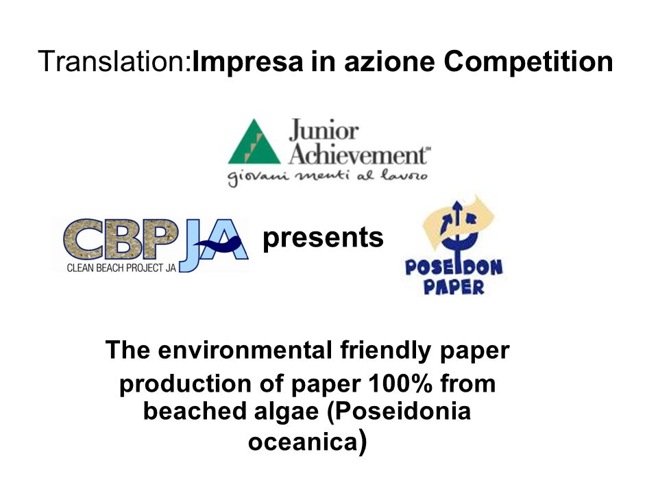 Translation:Impresa in azione Competition presents The environmental friendly paper production of paper 100% from beached algae (Poseidonia oceanica )