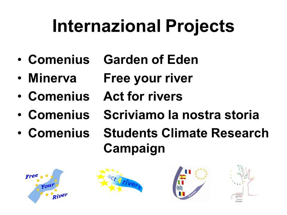 Internazional Projects Comenius Garden of Eden Minerva Free your river Comenius Act for rivers Comenius Scriviamo la nostra storia Comenius Students C