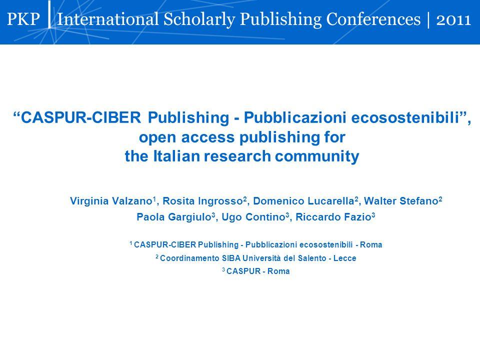 CASPUR-CIBER Publishing - Pubblicazioni ecosostenibili, open access publishing for the Italian research community Virginia Valzano 1, Rosita Ingrosso