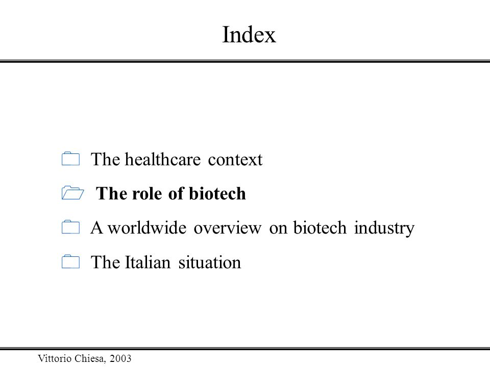 Vittorio Chiesa, 2003 Index The healthcare context The role of biotech A worldwide overview on biotech industry The Italian situation
