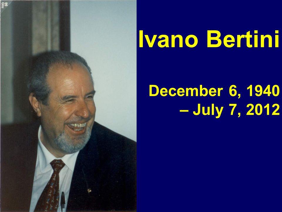 Ivano Bertini December 6, 1940 – July 7, 2012