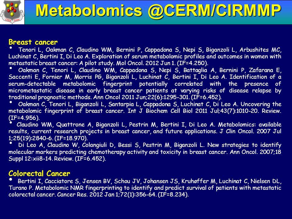 Metabolomics @CERM/CIRMMP Breast cancer Tenori L, Oakman C, Claudino WM, Bernini P, Cappadona S, Nepi S, Biganzoli L, Arbushites MC, Luchinat C, Berti