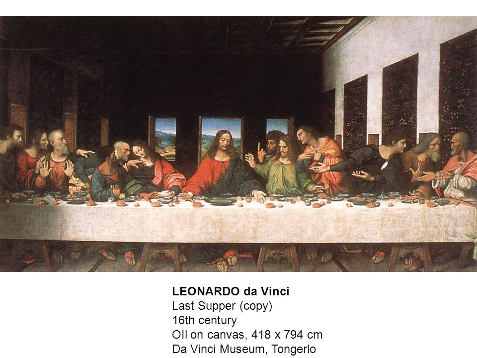LEONARDO da Vinci Last Supper (copy) 16th century OIl on canvas, 418 x 794 cm Da Vinci Museum, Tongerlo