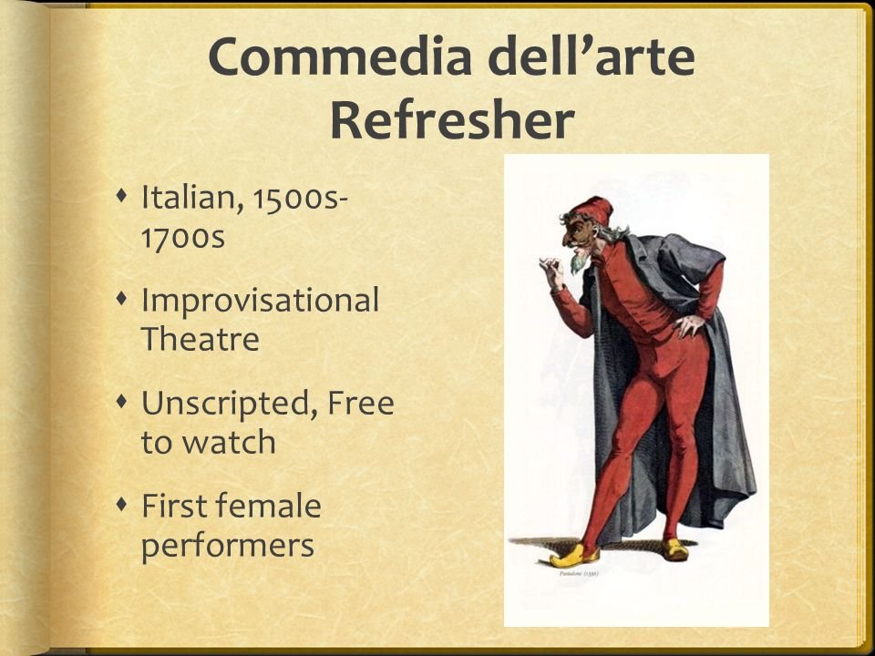 Commedia dellarte Refresher Italian, 1500s- 1700s Improvisational Theatre Unscripted, Free to watch First female performers