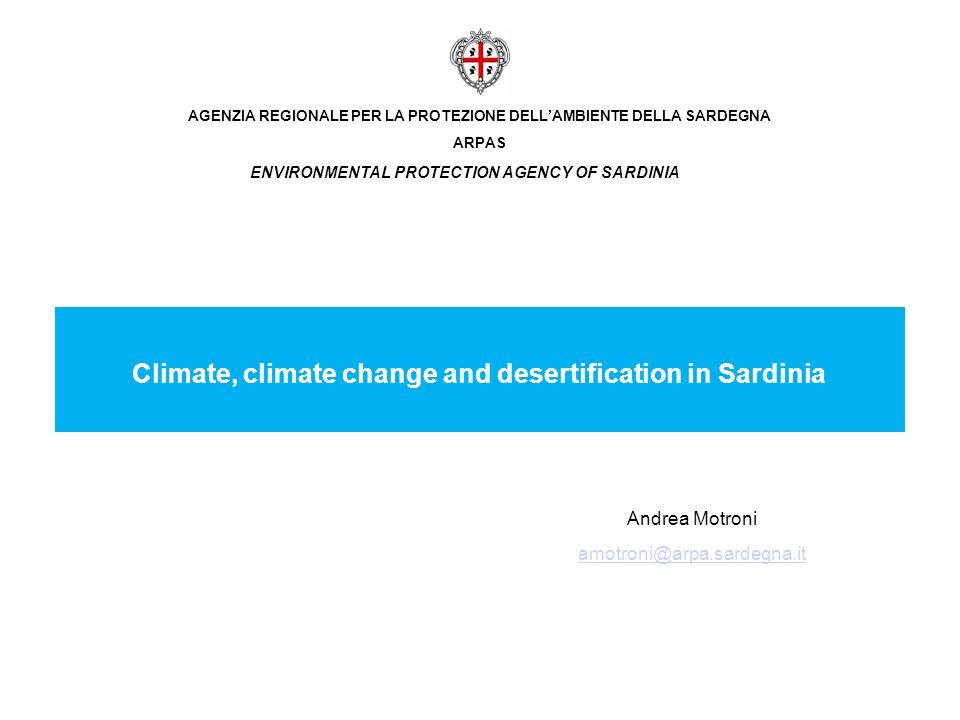 AGENZIA REGIONALE PER LA PROTEZIONE DELLAMBIENTE DELLA SARDEGNA ARPAS Andrea Motroni amotroni@arpa.sardegna.it Climate, climate change and desertification in Sardinia ENVIRONMENTAL PROTECTION AGENCY OF SARDINIA