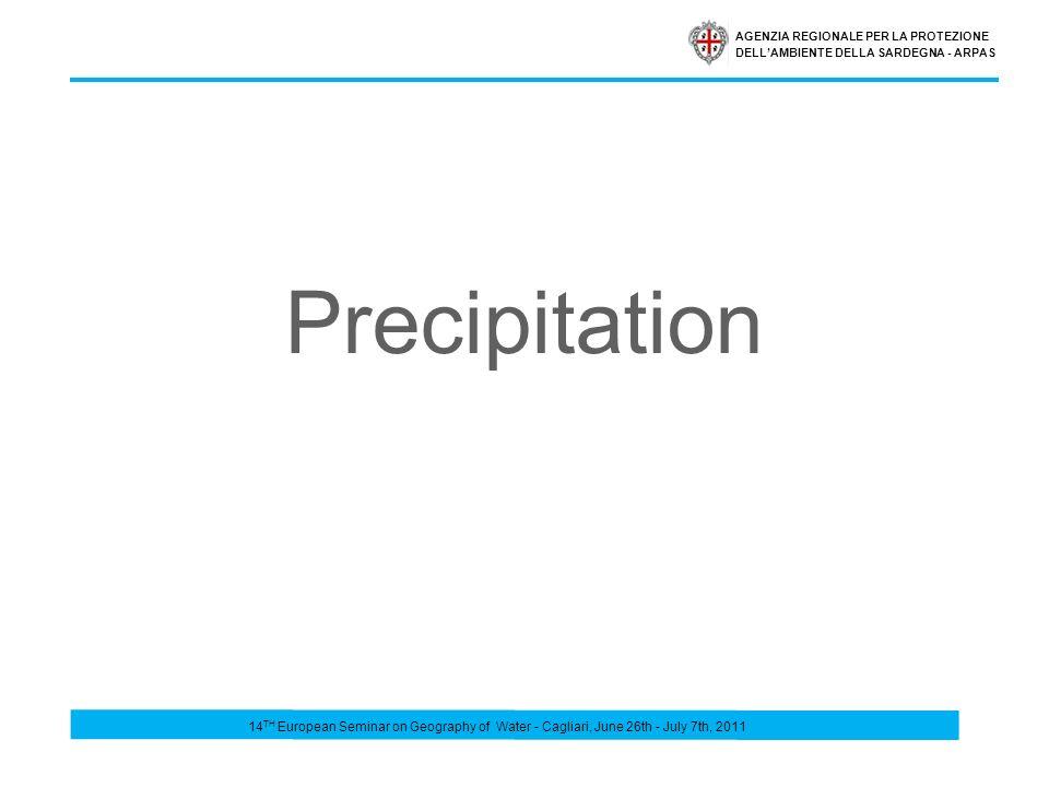 AGENZIA REGIONALE PER LA PROTEZIONE DELLAMBIENTE DELLA SARDEGNA - ARPAS Precipitation 14 TH European Seminar on Geography of Water - Cagliari, June 26
