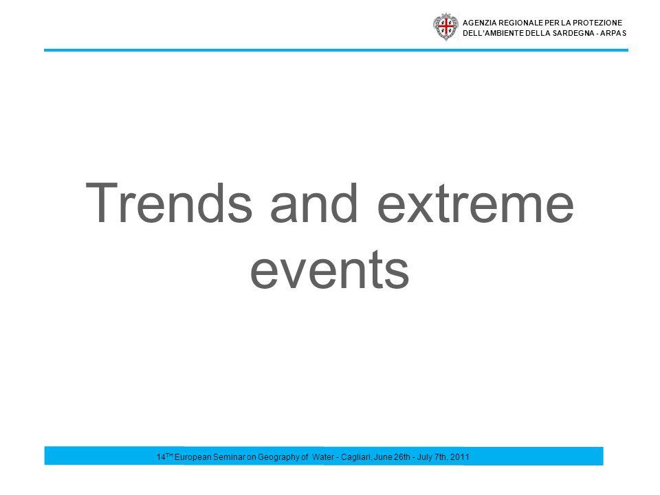 AGENZIA REGIONALE PER LA PROTEZIONE DELLAMBIENTE DELLA SARDEGNA - ARPAS Trends and extreme events 14 TH European Seminar on Geography of Water - Cagliari, June 26th - July 7th, 2011
