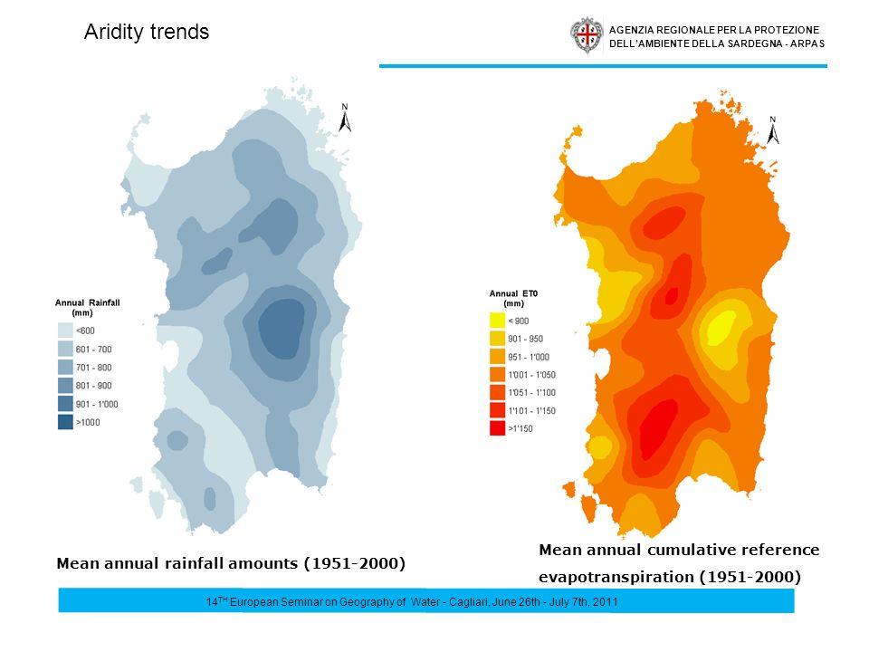 AGENZIA REGIONALE PER LA PROTEZIONE DELLAMBIENTE DELLA SARDEGNA - ARPAS Mean annual rainfall amounts (1951-2000) Mean annual cumulative reference evapotranspiration (1951-2000) Aridity trends 14 TH European Seminar on Geography of Water - Cagliari, June 26th - July 7th, 2011