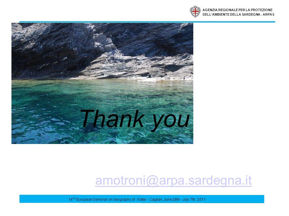 AGENZIA REGIONALE PER LA PROTEZIONE DELLAMBIENTE DELLA SARDEGNA - ARPAS 14 TH European Seminar on Geography of Water - Cagliari, June 26th - July 7th, 2011 Thank you amotroni@arpa.sardegna.it amotroni@arpa.sardegna.it