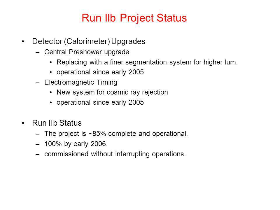 Run IIb Project Status Detector (Calorimeter) Upgrades –Central Preshower upgrade Replacing with a finer segmentation system for higher lum.