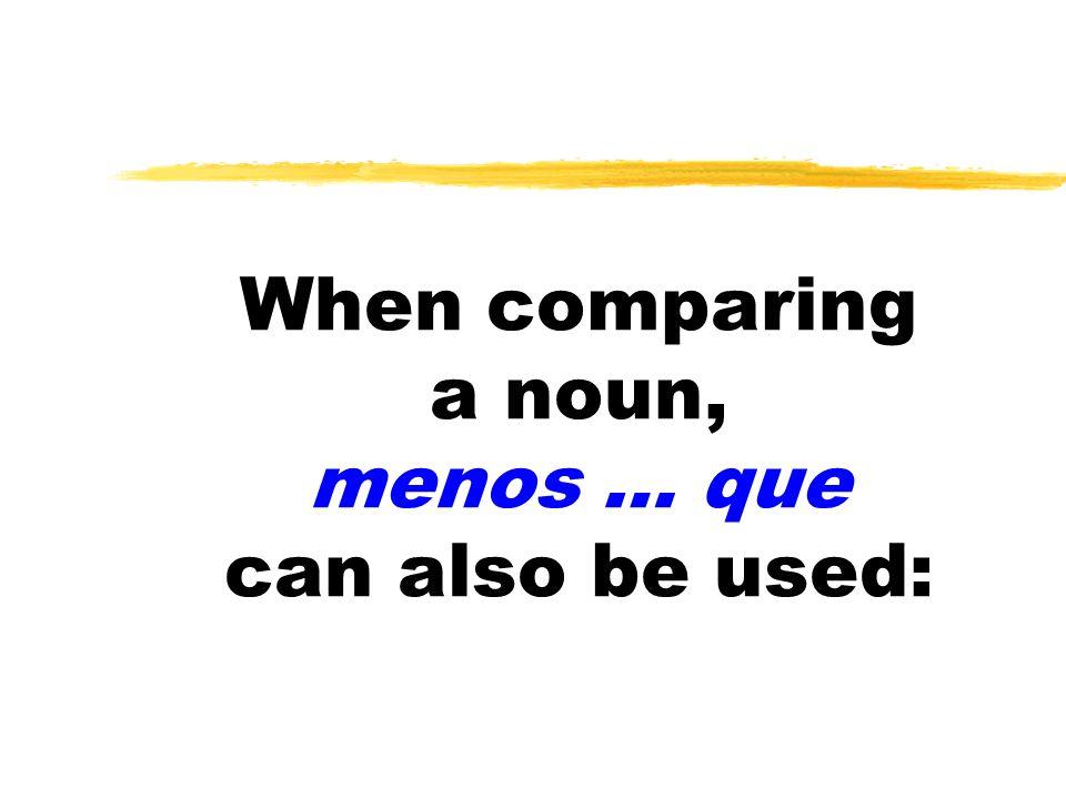 When comparing a noun, menos … que can also be used: