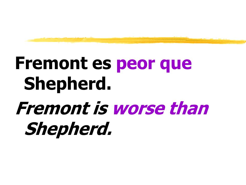 Fremont es peor que Shepherd. Fremont is worse than Shepherd.