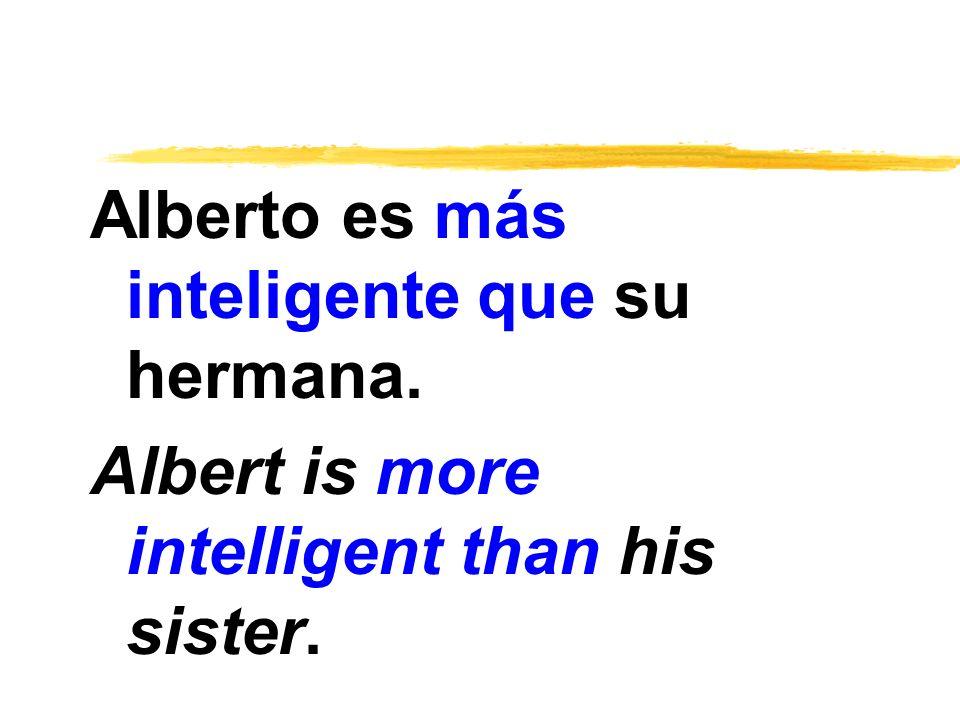 Alberto es más inteligente que su hermana. Albert is more intelligent than his sister.
