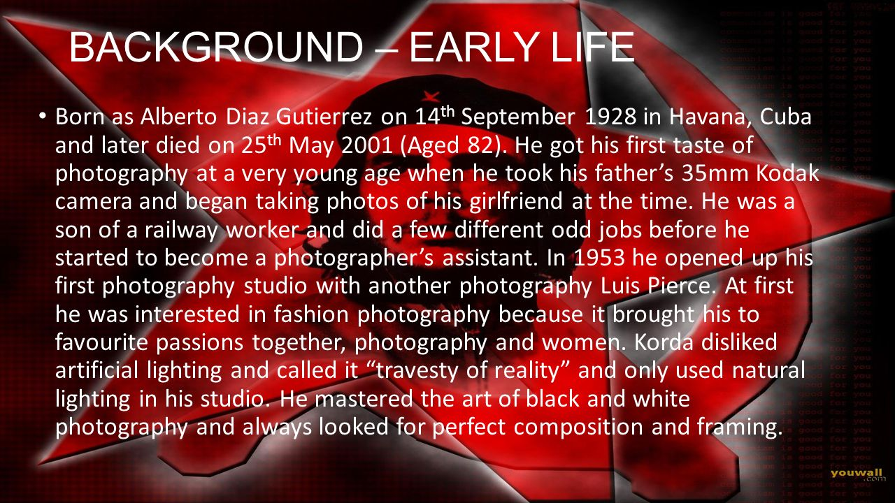 BACKGROUND – EARLY LIFE Born as Alberto Diaz Gutierrez on 14 th September 1928 in Havana, Cuba and later died on 25 th May 2001 (Aged 82). He got his