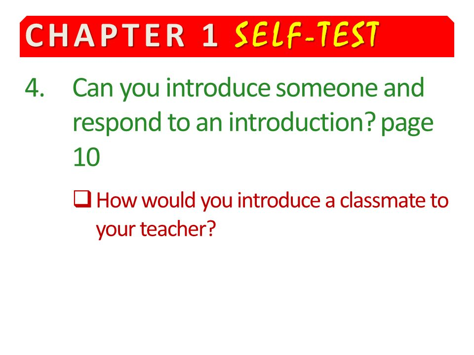 CHAPTER 1 SELF-TEST 4.Can you introduce someone and respond to an introduction.
